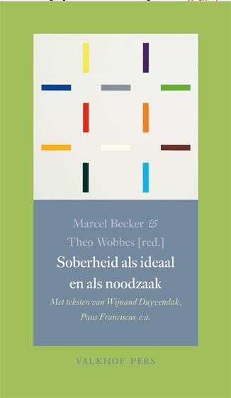 Dit is het begin van mijn bijdrage aan de bundel Soberheid als ideaal en als noodzaak (Valkhof Pers, december 2013).