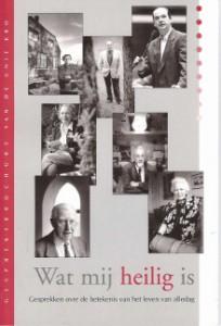 Dit interview is verschenen in 'Wat mij heilig is', een gespreksbrochure van de Unie KBO uit 2000.